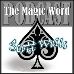 magic word podcast with scott wells